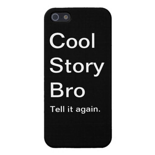 Cool Story Bro Phone Case iPhone 5 Cases