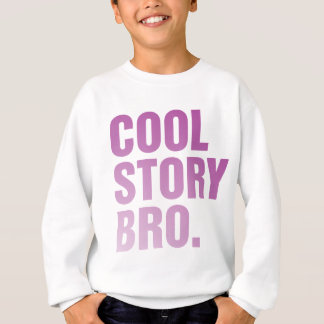 cool story bro sweatshirt