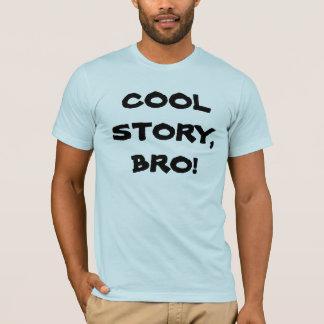 Cool Story, Bro! T-Shirt
