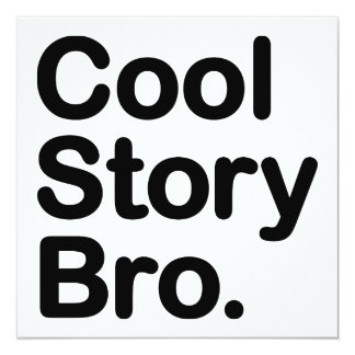 Cool Story Bro. Tell it Again 13 Cm X 13 Cm Square Invitation Card