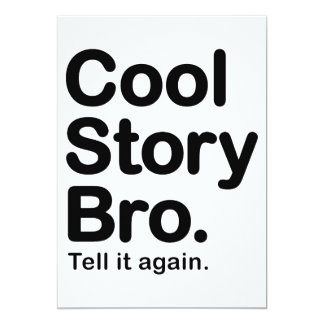 Cool Story Bro. Tell it Again 13 Cm X 18 Cm Invitation Card