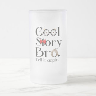 Cool Story Bro. Tell it again. 7 Frosted Glass Beer Mug