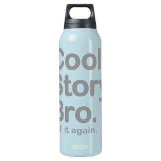 Cool Story Bro. Tell it again. Bottle