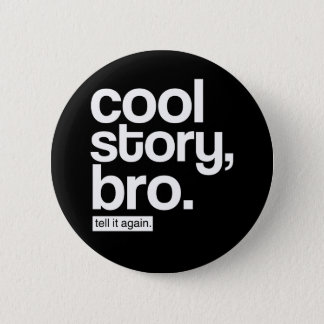 Cool Story, Bro. Tell It Again. button