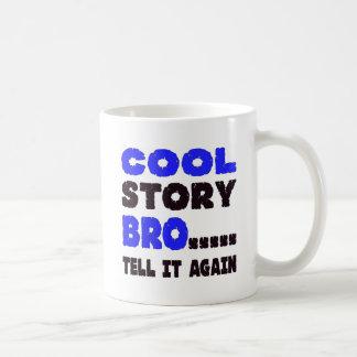 Cool Story Bro ….. Tell It Again Coffee Mug
