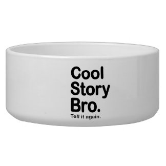 Cool Story Bro. Tell it Again Dog Food Bowls