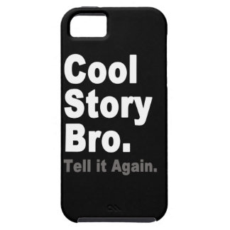 Cool Story Bro Tell it Again Funny Internet Saying iPhone 5 Covers