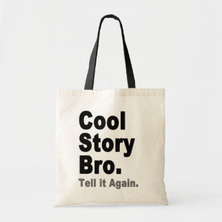 Cool Story Bro Tell it Again Funny Internet Saying Bags