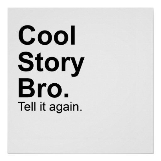 Cool Story Bro Tell it again Gift  24x24 poster