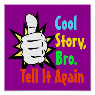 Cool Story Bro Tell It Again Gift Poster