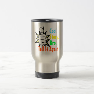 Cool Story Bro Tell It Again Gift Stainless Steel Travel Mug