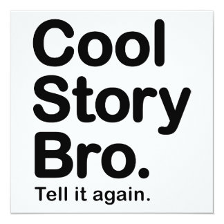 Cool Story Bro. Tell it Again 5.25x5.25 Square Paper Invitation Card