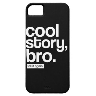 Cool Story, Bro. Tell it Again. iPhone 5 Cases