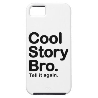 Cool Story Bro. Tell it Again iPhone 5 Covers