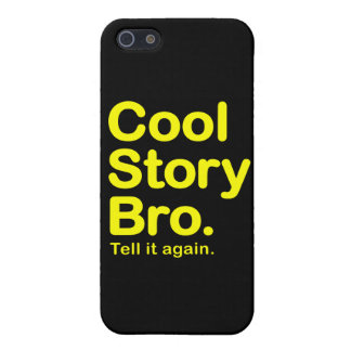 Cool Story Bro. Tell it Again Case For iPhone 5