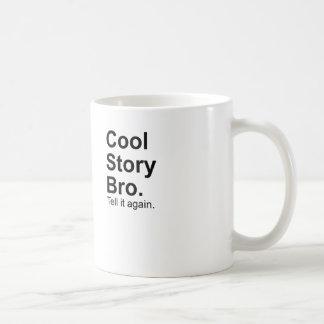 Cool Story Bro. Tell it Again Meme Coffee Mug