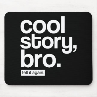 Cool Story, Bro. Tell It Again. mousepad