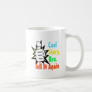 Cool Story, Bro. Tell It Again! Mug