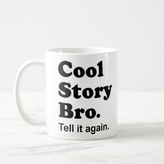 Cool Story Bro. Tell it again. Mug