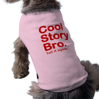 Cool Story Bro. Tell it again. Pet Clothing
