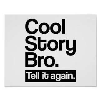 Cool story bro tell it again print