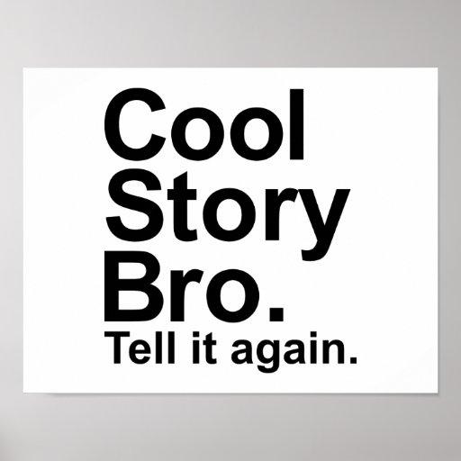 Cool story bro tell it again print