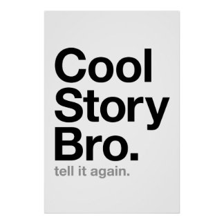 cool story bro. tell it again. poster