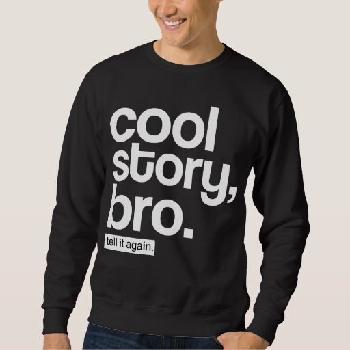 Cool Story, Bro. Tell It Again. Pullover Sweatshirts