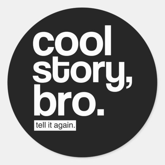 Cool Story, Bro. Tell It Again. sticker