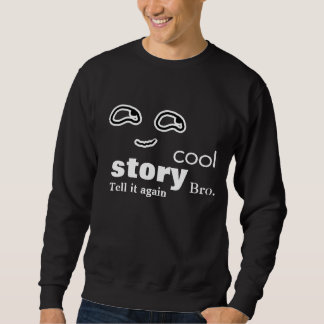 Cool story bro - Tell it again Sweatshirt