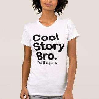 Cool Story Bro. Tell it Again Tees