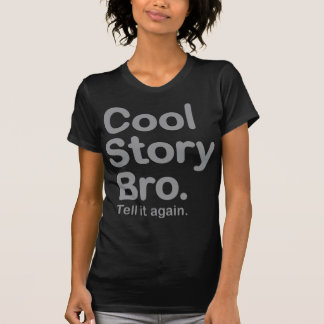 Cool Story Bro. Tell it Again Tees
