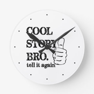 Cool story bro tell it again thumbs up round clock