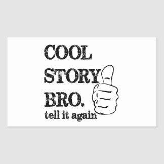 Cool story bro tell it again thumbs up rectangle stickers