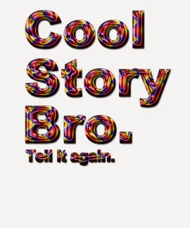 Cool Story Bro. Tell it again. (tobe) T Shirts