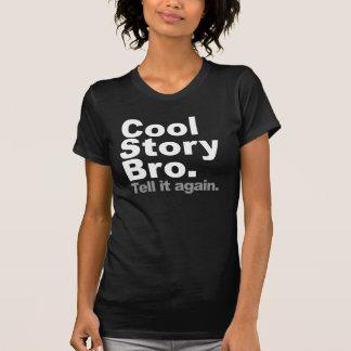 Cool Story Bro. Tell it again Tshirts