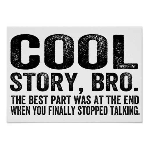 Cool Story Bro.The best part was... Posters