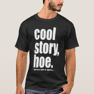 cool story hoe, please tell it again T-Shirt