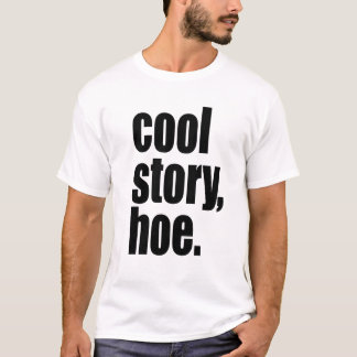 cool story, hoe T-Shirt