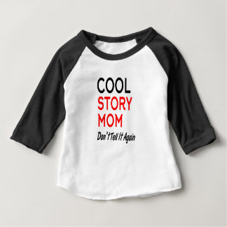 Cool Story Mom Don't Tell It Again.png Baby T-Shirt