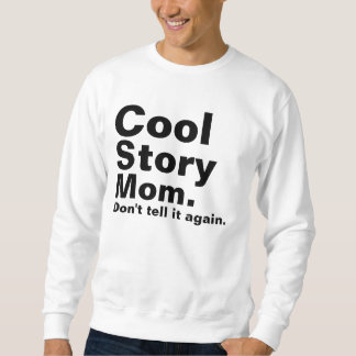 Cool Story Mom. Don't tell it again. Sweatshirt