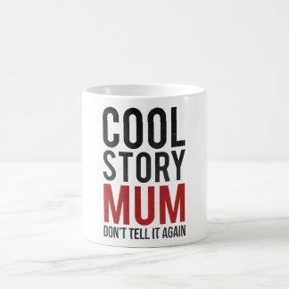 Cool story mum, don't tell it again basic white mug