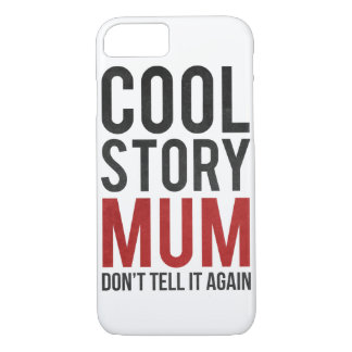 Cool story mum, don't tell it again iPhone 7 case