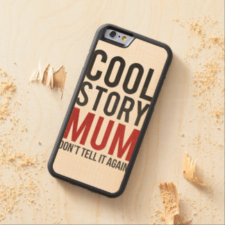 Cool story mum, don't tell it again maple iPhone 6 bumper