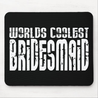 Cool Wedding Party Favor Worlds Coolest Bridesmaid Mousepad