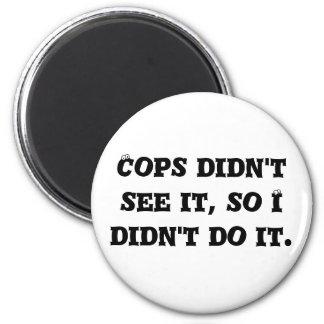Cops didn't see it, so I didn't do it. 6 Cm Round Magnet