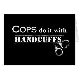 Cops do it! Funny Cops gifts Card