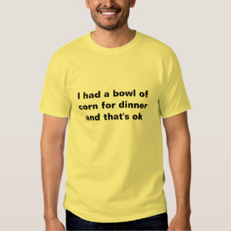 corn for dinner tshirts
