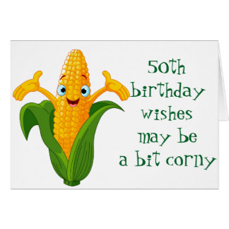 ***CORNY*** wishes FOR YOUR ***50th BIRTHDAY*** Card