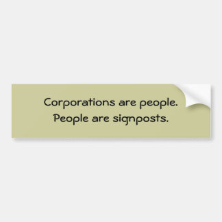 Corporations and people. People are signposts. Bumper Sticker